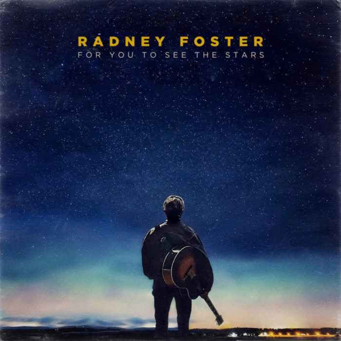 Album Review: Radney Foster- For You to See the Stars