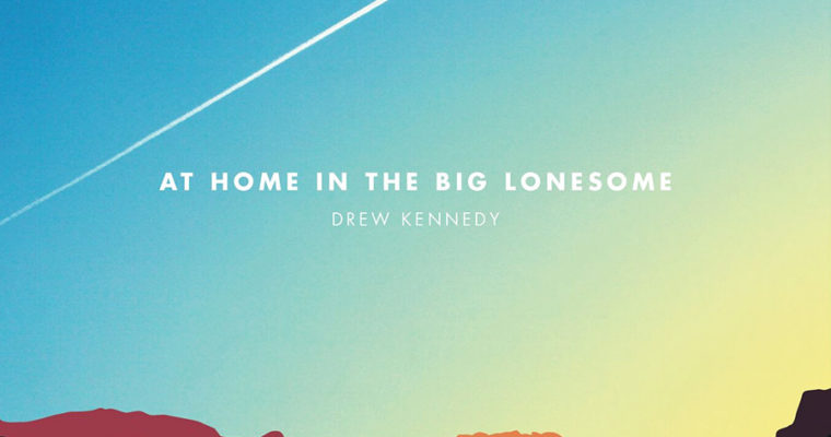 Drew Kennedy: At Home in the Big Lonesome